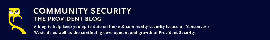 Community Security : The Provident Blog : A blog to help keep you up to date on home & community security issues on Vancouver's Westside as well as the continuing development and growth of Provident Security
